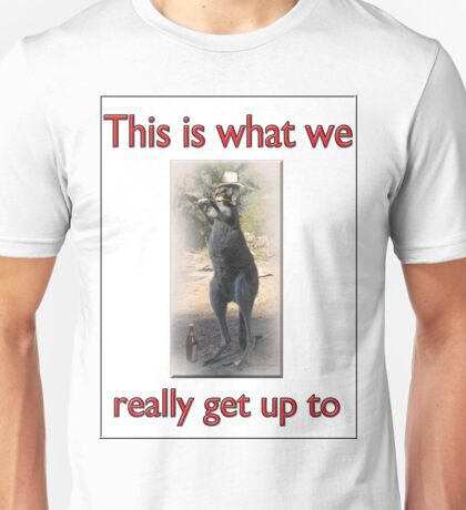 THIS IS WHAT WE REALLY GET UP TO Unisex T-Shirt
