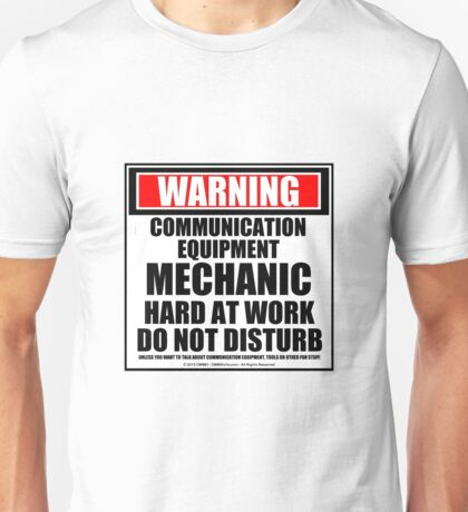 Warning Communication Mechanic Hard At Work Do Not Disturb Unisex T-Shirt