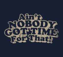 Aint Nobody Got Time For That by protos