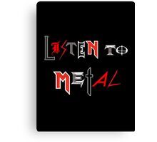 Listen to Metal Canvas Print