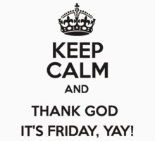 Kepp calm and thank god it's friday yay!! by Mr. Master