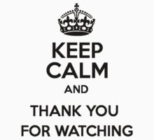Keep calm and thak you for watching by Mr. Master