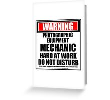 Warning Photographic Equipment Mechanic Hard At Work Do Not Disturb Greeting Card