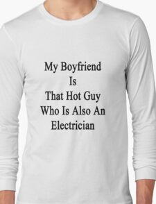 My Boyfriend Is That Hot Guy Who Is Also An Electrician  Long Sleeve T-Shirt