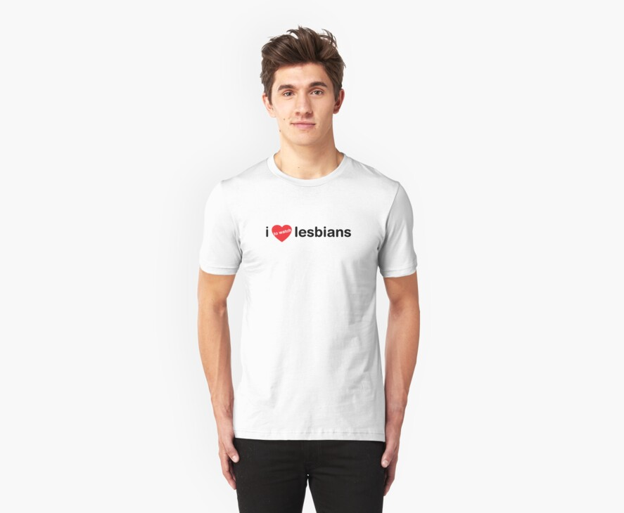 I Love To Watch Lesbians by CarbonClothing