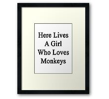 Here Lives A Girl Who Loves Monkeys  Framed Print