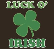 Luck O' Irish Lucky Clover St Patricks Day by CarbonClothing