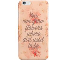 You Can Grow Flowers iPhone Case/Skin