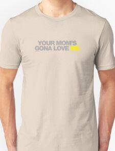 Your Moms Gona Love Me T-Shirt