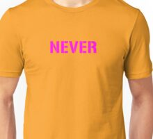 Never Unisex T-Shirt