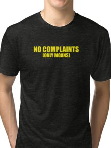 No Complaints Only Moans Tri-blend T-Shirt