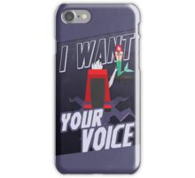 I want your voice iPhone Case/Skin