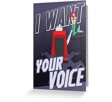 I want your voice Greeting Card