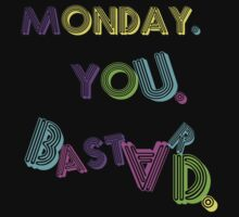 Monday. you. bastard. by HarsnHarp