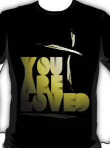 You Are Loved- Spotlight T-Shirt