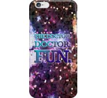 The Doctor. Doctor. Fun. iPhone Case/Skin