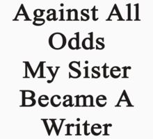 Against All Odds My Sister Became A Writer  by supernova23