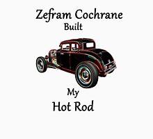 Zefram Cochrane Built My Hot Rod! Unisex T-Shirt