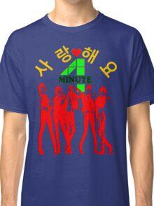 ㋡♥♫SaRangHaeYo(Love) Hot Fabulous K-Pop Girl Group-4Minute Clothing & Stickers♪♥㋡ Classic T-Shirt