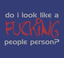 Do I Look Like A Fucking People Person? by CarbonClothing