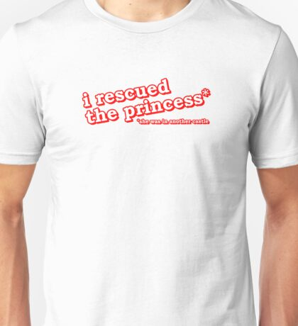 I Rescued The Princess, She Was In Another Castle Unisex T-Shirt