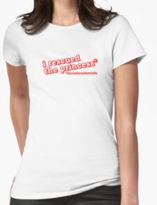 I Rescued The Princess, She Was In Another Castle Womens Fitted T-Shirt