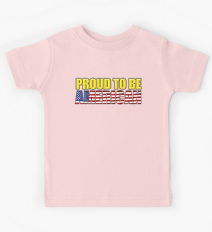 Proud To Be American - 4th July Kids Tee