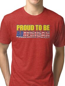 Proud To Be American - 4th July Tri-blend T-Shirt