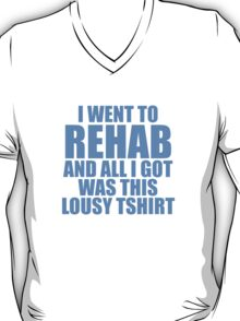 I Went To Rehab And All I Got Was This Lousy T-Shirt T-Shirt