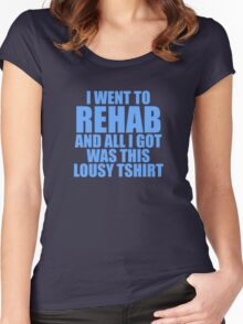 I Went To Rehab And All I Got Was This Lousy T-Shirt Women's Fitted Scoop T-Shirt