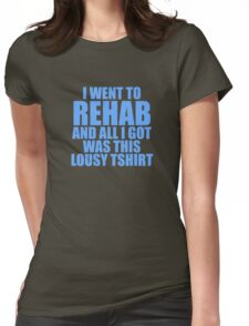 I Went To Rehab And All I Got Was This Lousy T-Shirt Womens Fitted T-Shirt