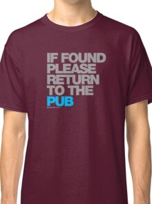 If Found Please Return To The Pub Classic T-Shirt