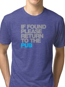 If Found Please Return To The Pub Tri-blend T-Shirt