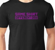Same Shirt Different Day Unisex T-Shirt