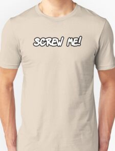 Screw Me! Unisex T-Shirt