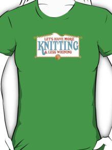 more knitting less whining knitting needles T-Shirt