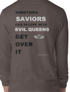 Sometimes Saviors fall in love with Evil Queens. Get Over It. Long Sleeve T-Shirt