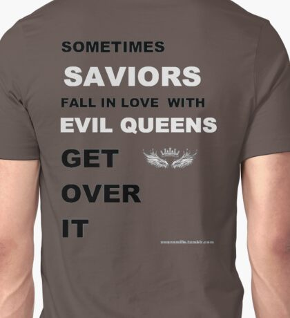 Sometimes Saviors fall in love with Evil Queens. Get Over It. Unisex T-Shirt