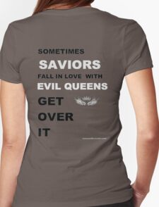 Sometimes Saviors fall in love with Evil Queens. Get Over It. Womens Fitted T-Shirt
