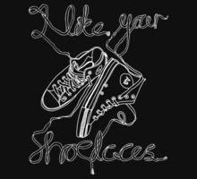 I Like Your Shoelaces by Amillionmonks