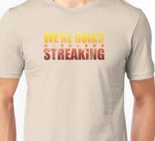 We're Going Streaking Unisex T-Shirt