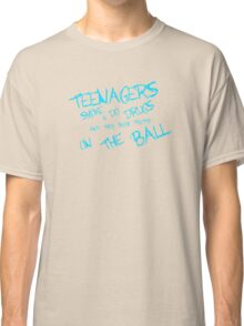 Teenagers Smoke and Do Drugs and Are On The Ball Classic T-Shirt