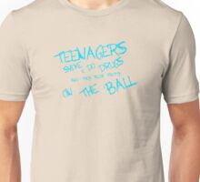 Teenagers Smoke and Do Drugs and Are On The Ball Unisex T-Shirt