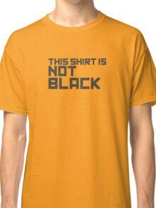 This Shirt Is Not Black Classic T-Shirt