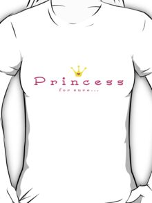 Princess for sure T-Shirt