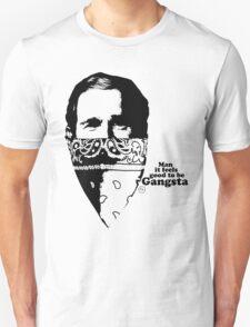 Man it feels good to be a Gangsta Unisex T-Shirt