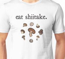 eat shiitake. (mushrooms)  Unisex T-Shirt