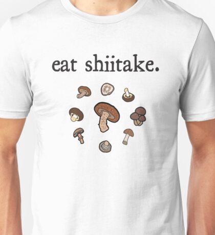 eat shiitake. (mushrooms)  Unisex T-Shirt