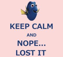 Dory Keep Calm and Nope... Lost It  by ByMinotti