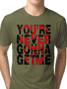 Never Gonna Get Me Tri-blend T-Shirt